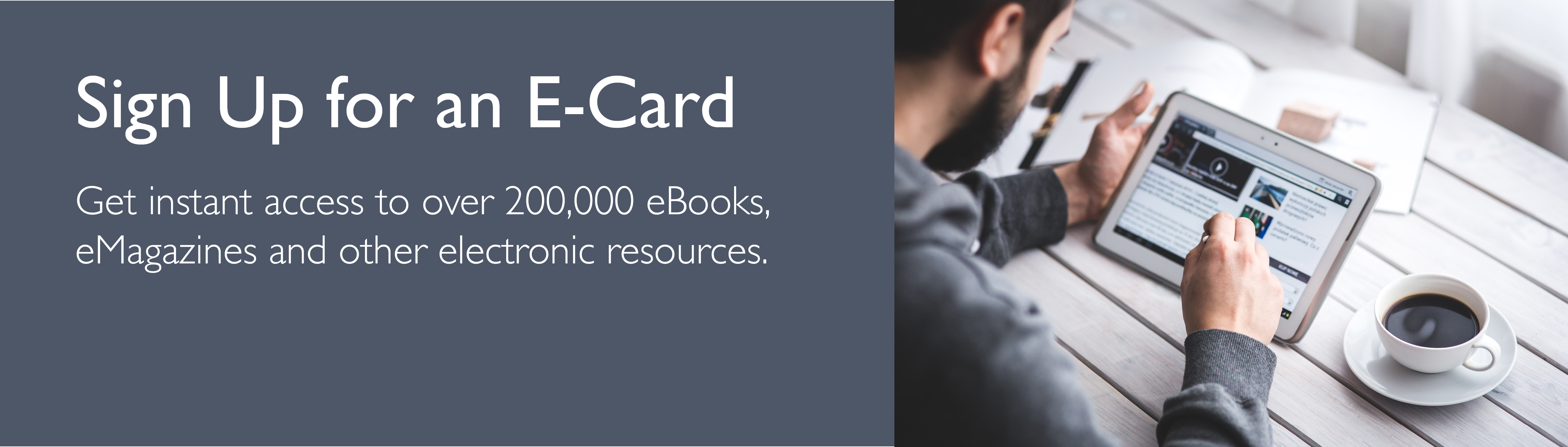 Get instant access to over 200,000 eBooks, eMagazines and other electronic resources.